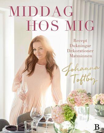"""Johanna Toftbys kokbok """"Middag hos mig"""" innehåller vardagsnära och festliga recept."""