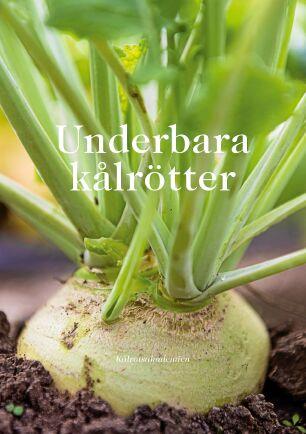 Kålrotsakademiens inspirerande bok Underbara kålrötter, kulturhistoria, odling och användning.