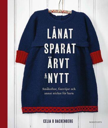 Lånat, sparat, ärvt och nytt. Boken är skriven av Celia Dackenberg och ges ut av Norstedts förlag. Pris, cirka 250 kronor.