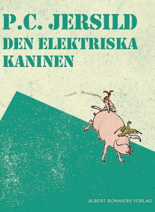 """""""Den elektriska kaninen"""" av P C Jersild."""